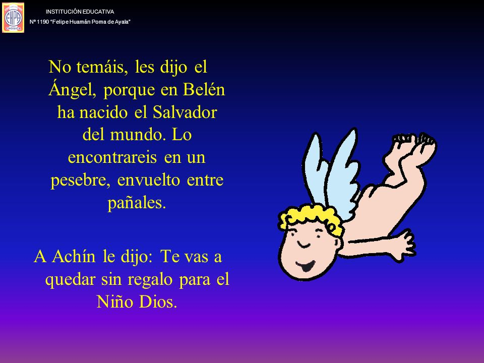 No temáis, les dijo el Ángel, porque en Belén ha nacido el Salvador del mundo.