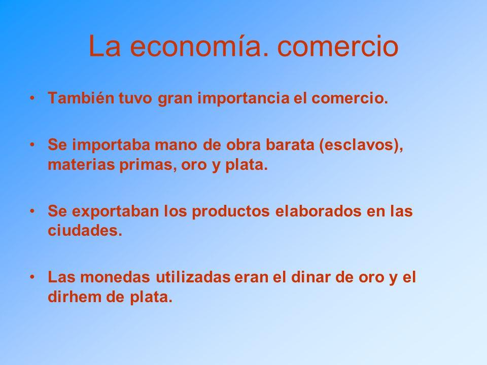 La economía. comercio También tuvo gran importancia el comercio. Se importaba mano de obra barata (esclavos), materias primas, oro y plata. Se exporta