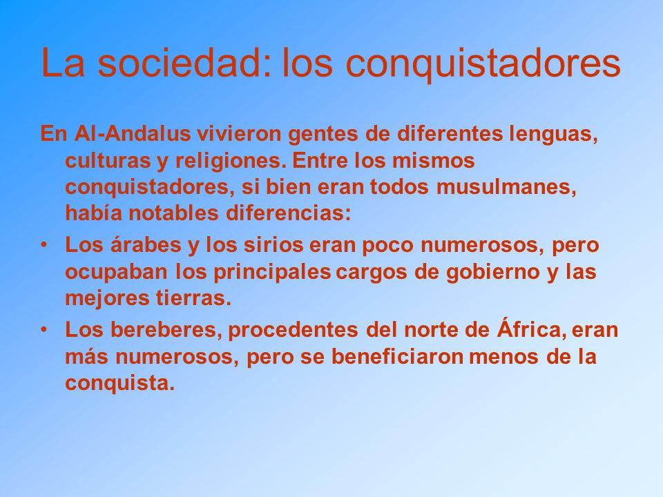 La sociedad: los conquistadores En Al-Andalus vivieron gentes de diferentes lenguas, culturas y religiones. Entre los mismos conquistadores, si bien e