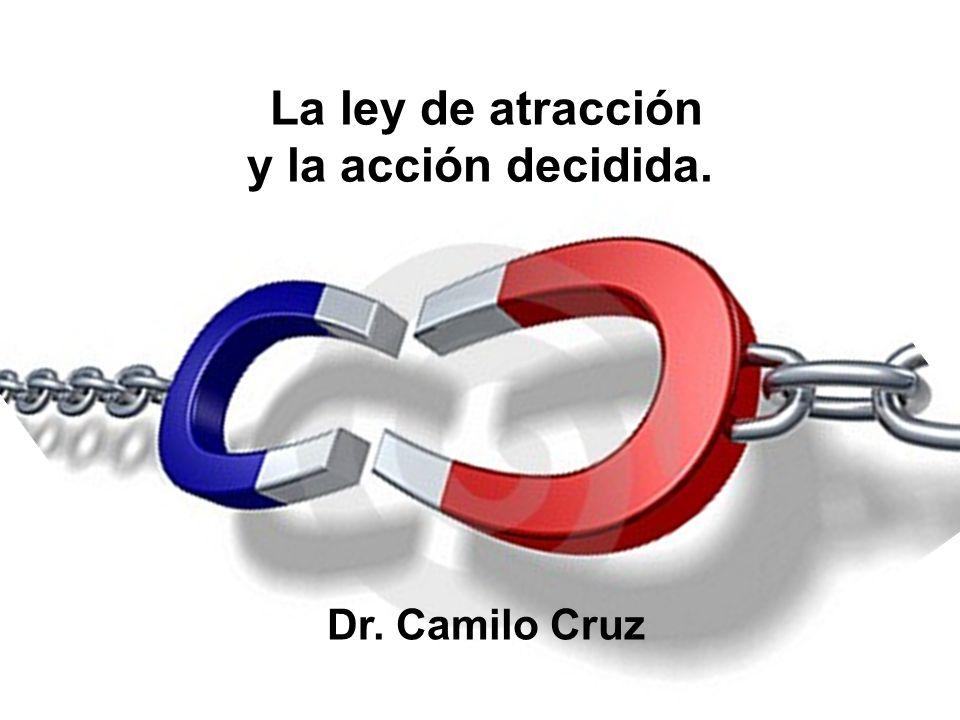 La ley de atracción y la acción decidida. Dr. Camilo Cruz