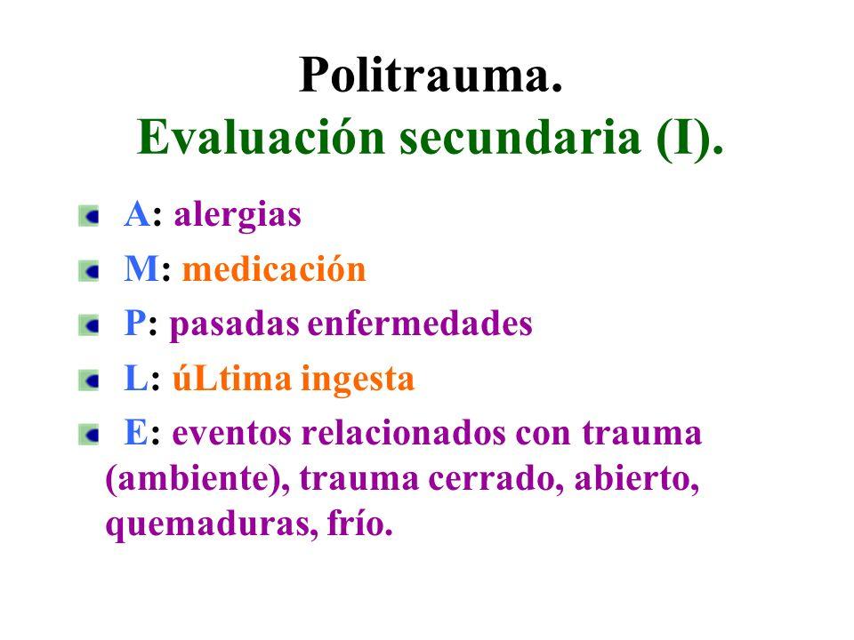 Politrauma. Evaluación secundaria (I). A: alergias M: medicación P: pasadas enfermedades L: úLtima ingesta E: eventos relacionados con trauma (ambient
