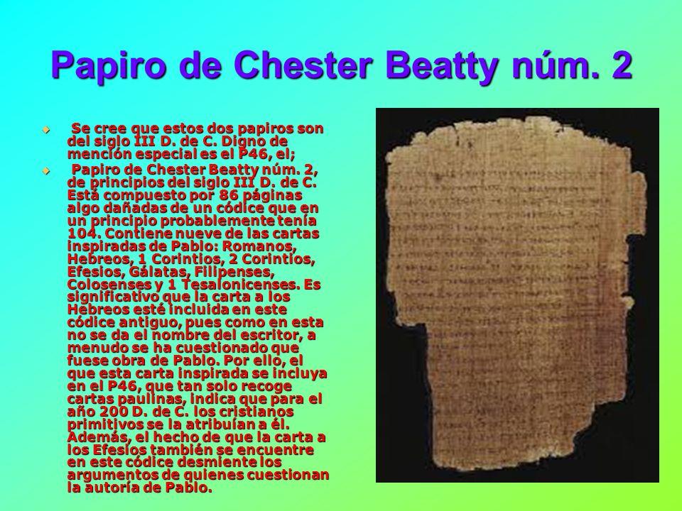 En la Biblioteca de John Rylands, Manchester (Inglaterra), hay un pequeño fragmento de papiro del evangelio de Juan (algunos versículos del capítulo 18), catalogado como el Papiro de Rylands núm.