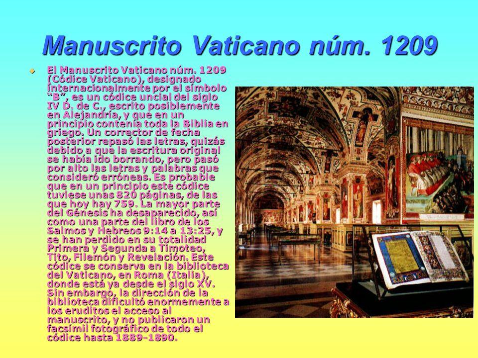 Manuscrito Vaticano núm. 1209 El Manuscrito Vaticano núm. 1209 (Códice Vaticano), designado internacionalmente por el símbolo B, es un códice uncial d