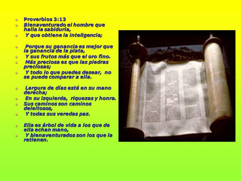 Proverbios 3:13 Bienaventurado el hombre que halla la sabiduría, Y Y que obtiene la inteligencia; P Porque su ganancia es mejor que la ganancia de la