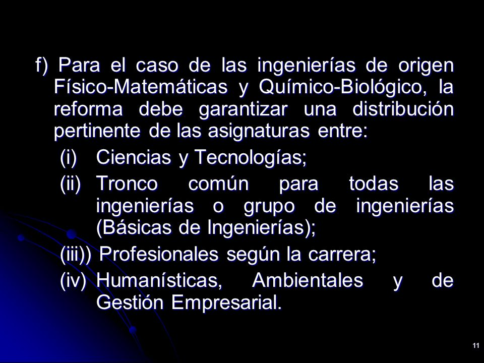 11 f) Para el caso de las ingenierías de origen Físico-Matemáticas y Químico-Biológico, la reforma debe garantizar una distribución pertinente de las