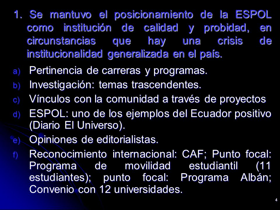 4 1. Se mantuvo el posicionamiento de la ESPOL como institución de calidad y probidad, en circunstancias que hay una crisis de institucionalidad gener