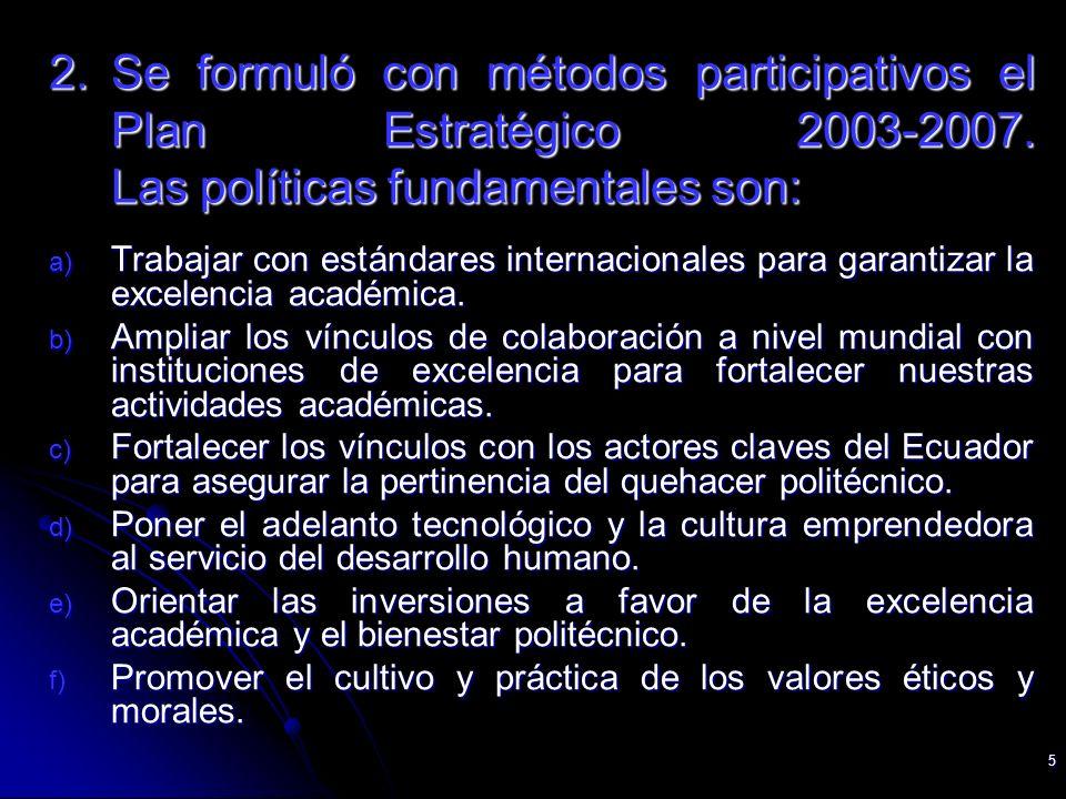5 2.Se formuló con métodos participativos el Plan Estratégico 2003-2007. Las políticas fundamentales son: a) Trabajar con estándares internacionales p