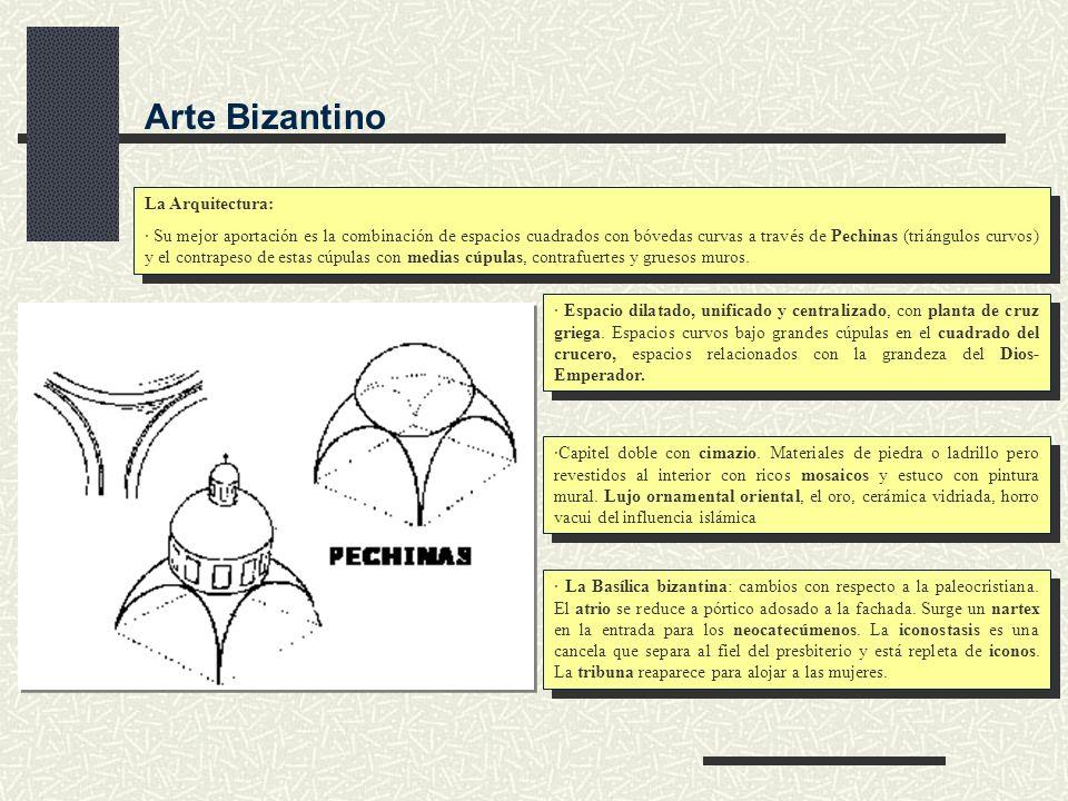 Volver Arte Bizantino La Arquitectura: · Su mejor aportación es la combinación de espacios cuadrados con bóvedas curvas a través de Pechinas (triángul