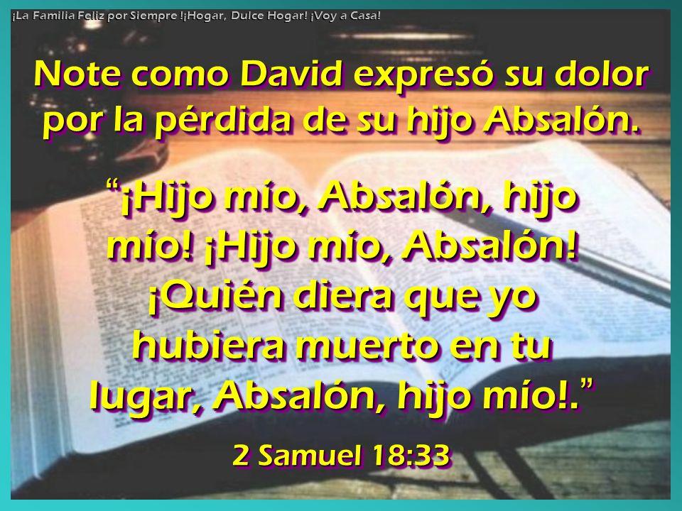 ¡Hijo mío, Absalón, hijo mío! ¡Hijo mío, Absalón! ¡Quién diera que yo hubiera muerto en tu lugar, Absalón, hijo mío!. ¡Hijo mío, Absalón, hijo mío! ¡H