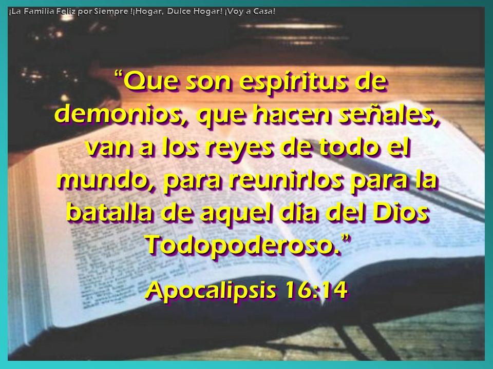 Que son espíritus de demonios, que hacen señales, van a los reyes de todo el mundo, para reunirlos para la batalla de aquel día del Dios Todopoderoso.