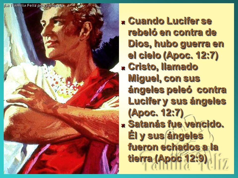 Cuando Lucifer se rebeló en contra de Dios, hubo guerra en el cielo (Apoc. 12:7) Cristo, llamado Miguel, con sus ángeles peleó contra Lucifer y sus án