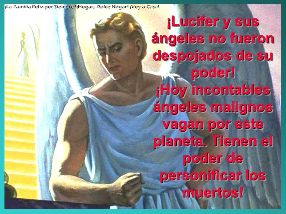 ¡Lucifer y sus ángeles no fueron despojados de su poder! ¡Hoy incontables ángeles malignos vagan por este planeta. Tienen el poder de personificar los