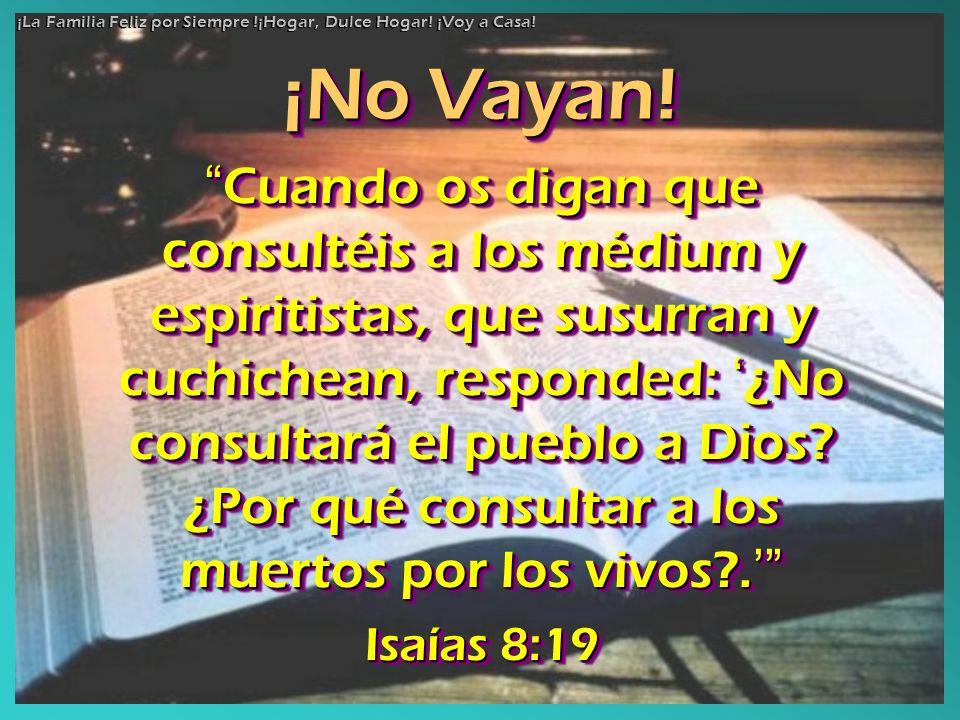 Cuando os digan que consultéis a los médium y espiritistas, que susurran y cuchichean, responded: ¿No consultará el pueblo a Dios? ¿Por qué consultar