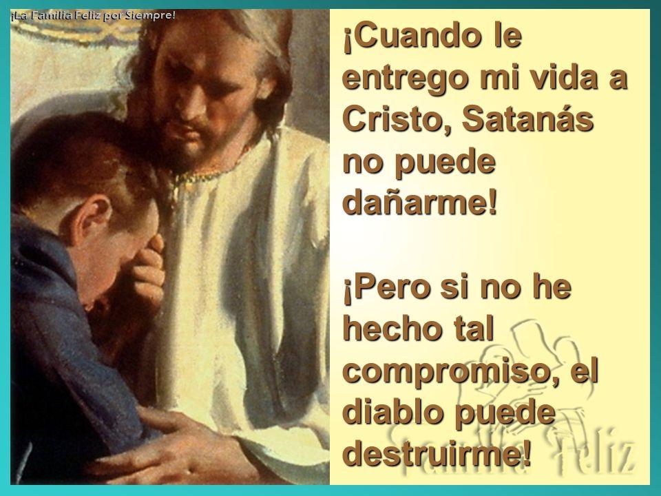 ¡Cuando le entrego mi vida a Cristo, Satanás no puede dañarme! ¡Pero si no he hecho tal compromiso, el diablo puede destruirme! ¡La Familia Feliz por