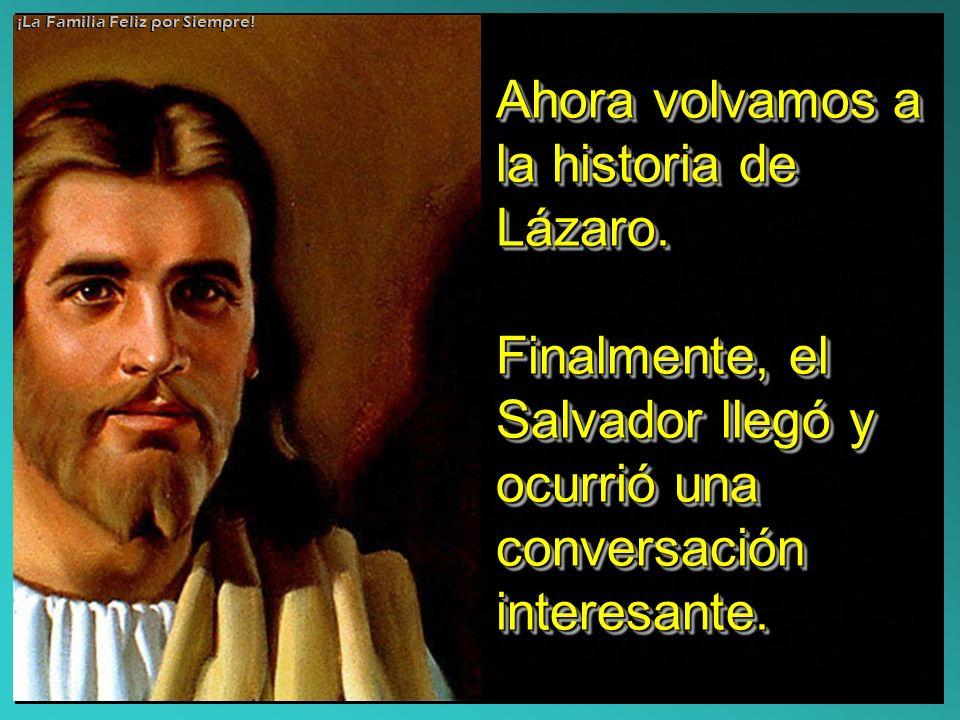 Ahora volvamos a la historia de Lázaro. Finalmente, el Salvador llegó y ocurrió una conversación interesante. Ahora volvamos a la historia de Lázaro.