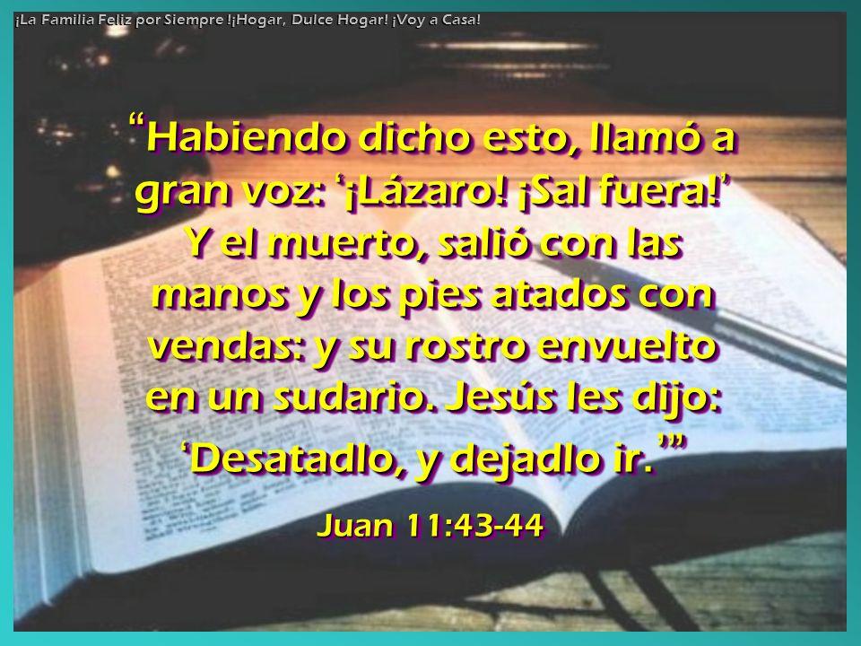 Habiendo dicho esto, llamó a gran voz: ¡Lázaro! ¡Sal fuera! Y el muerto, salió con las manos y los pies atados con vendas: y su rostro envuelto en un