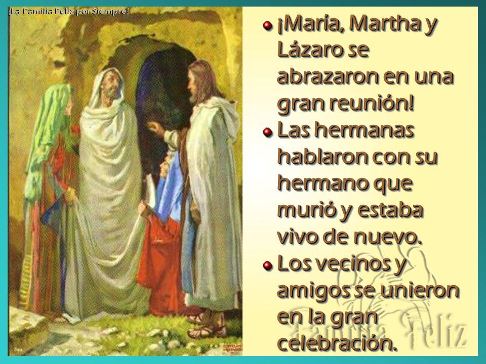 ¡María, Martha y Lázaro se abrazaron en una gran reunión! Las hermanas hablaron con su hermano que murió y estaba vivo de nuevo. Los vecinos y amigos