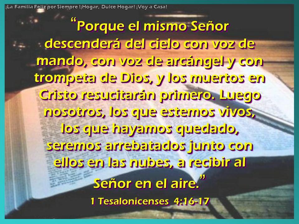 Porque el mismo Señor descenderá del cielo con voz de mando, con voz de arcángel y con trompeta de Dios, y los muertos en Cristo resucitarán primero.