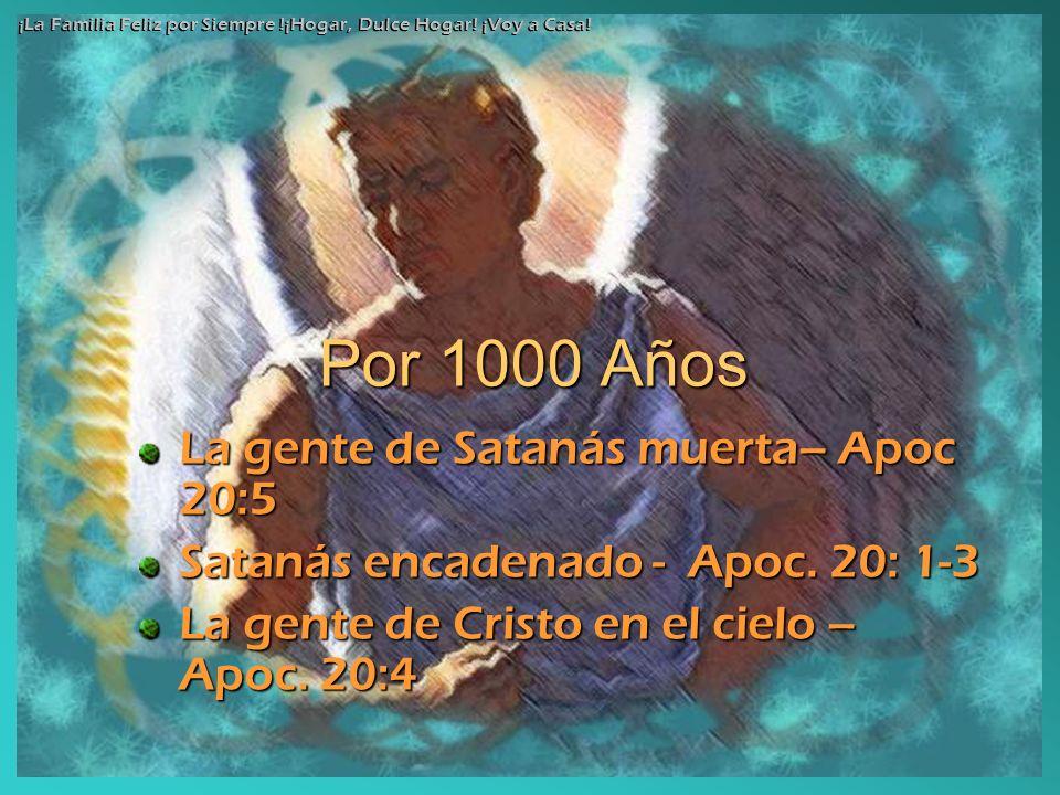 Por 1000 Años La gente de Satanás muerta– Apoc 20:5 Satanás encadenado - Apoc. 20: 1-3 La gente de Cristo en el cielo – Apoc. 20:4 ¡La Familia Feliz p