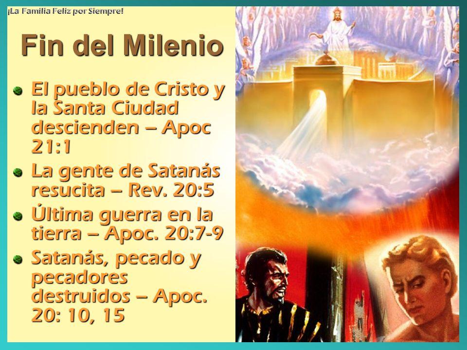 Fin del Milenio El pueblo de Cristo y la Santa Ciudad descienden – Apoc 21:1 La gente de Satanás resucita – Rev. 20:5 Última guerra en la tierra – Apo