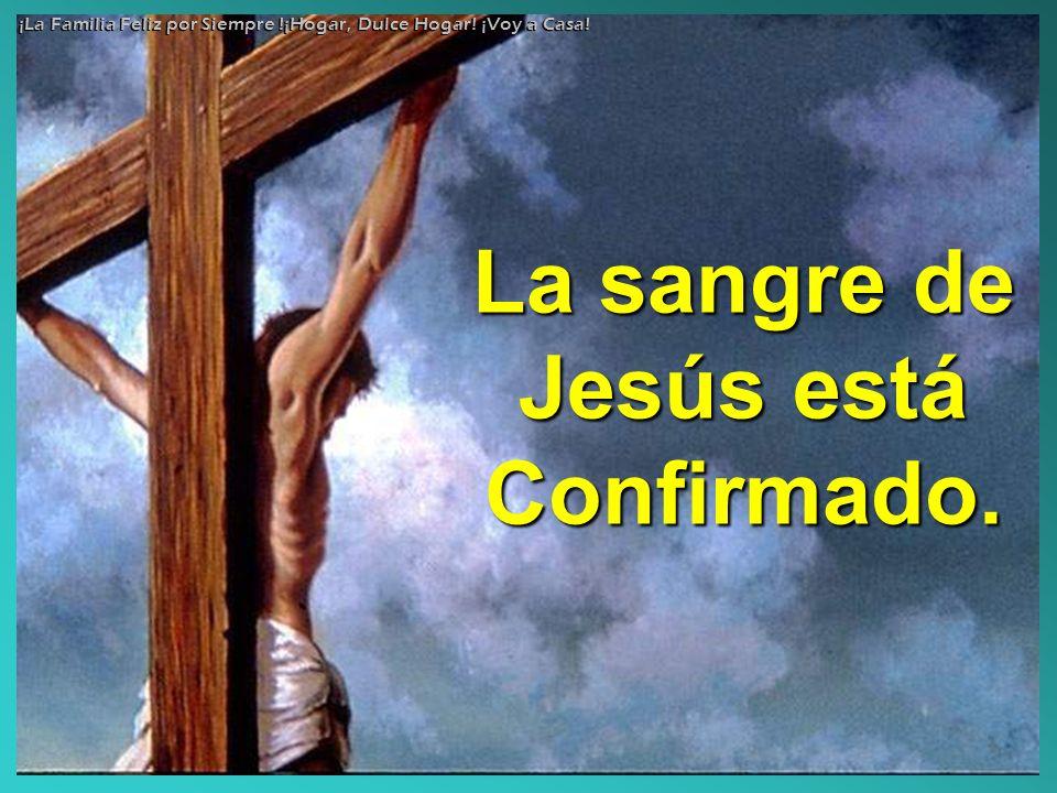 La sangre de Jesús está Confirmado. ¡La Familia Feliz por Siempre !¡Hogar, Dulce Hogar! ¡Voy a Casa!