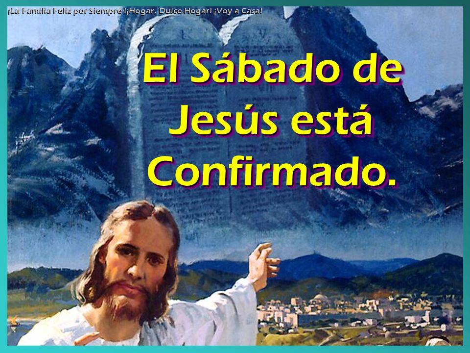 El Sábado de Jesús está Confirmado. El Sábado de Jesús está Confirmado. ¡La Familia Feliz por Siempre !¡Hogar, Dulce Hogar! ¡Voy a Casa!