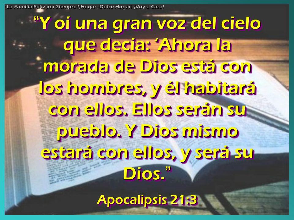 Y oí una gran voz del cielo que decía: Ahora la morada de Dios está con los hombres, y él habitará con ellos. Ellos serán su pueblo. Y Dios mismo esta