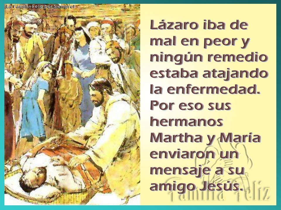 Enviaron, pues, a sus hermanas a decir a Jesús: Señor, aquel a quien amas está enfermo.