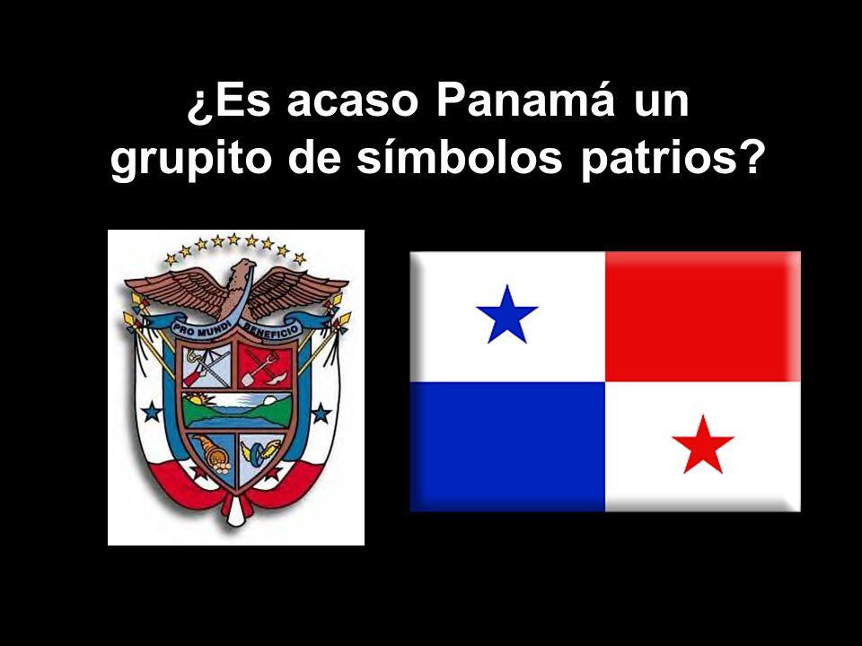 ¿Es acaso Panamá un grupito de símbolos patrios?