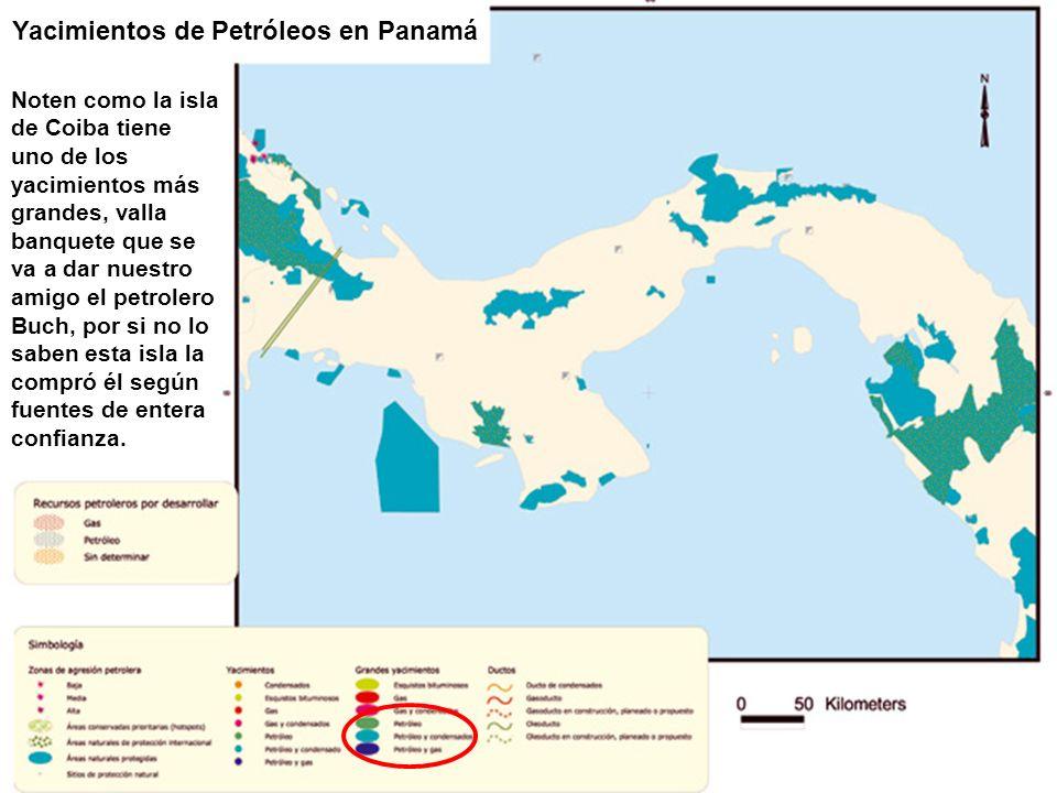 Yacimientos de Petróleos en Panamá Noten como la isla de Coiba tiene uno de los yacimientos más grandes, valla banquete que se va a dar nuestro amigo