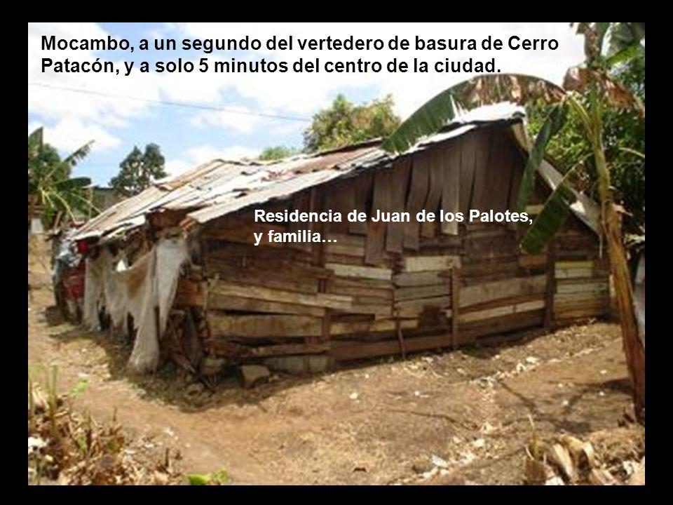 Mocambo, a un segundo del vertedero de basura de Cerro Patacón, y a solo 5 minutos del centro de la ciudad. Residencia de Juan de los Palotes, y famil