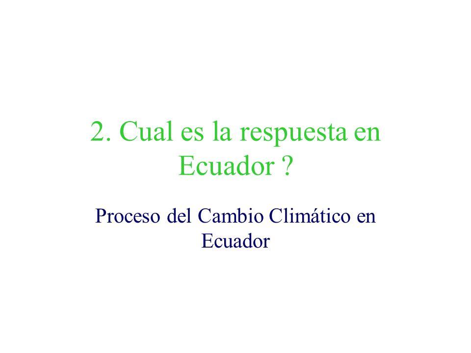 2. Cual es la respuesta en Ecuador ? Proceso del Cambio Climático en Ecuador
