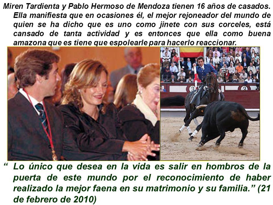 Miren Tardienta y Pablo Hermoso de Mendoza tienen 16 años de casados. Ella manifiesta que en ocasiones él, el mejor rejoneador del mundo de quien se h