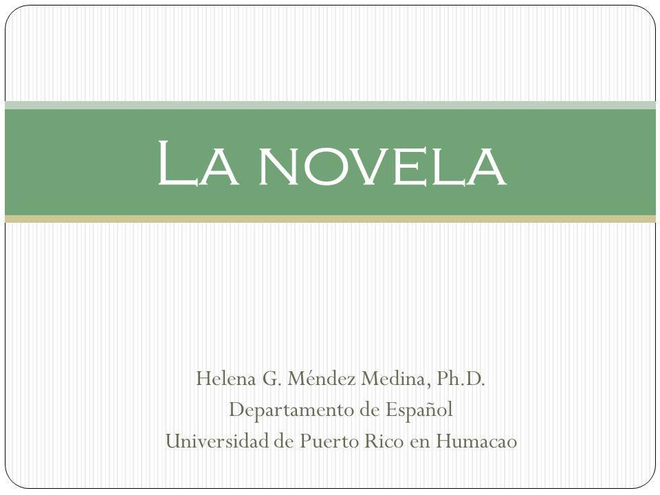Helena G. Méndez Medina, Ph.D. Departamento de Español Universidad de Puerto Rico en Humacao La novela
