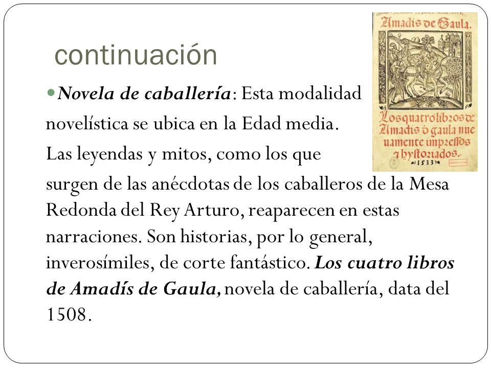 continuación Novela de caballería: Esta modalidad novelística se ubica en la Edad media.