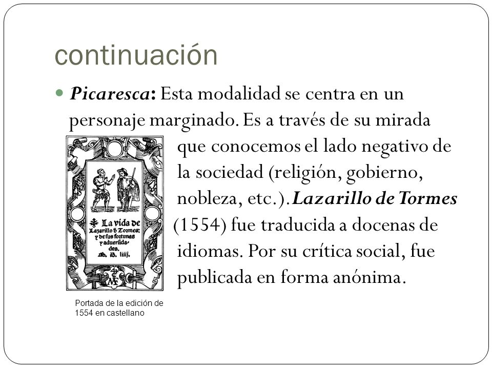 continuación Picaresca: Esta modalidad se centra en un personaje marginado. Es a través de su mirada que conocemos el lado negativo de la sociedad (re