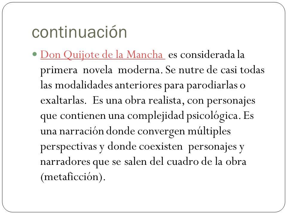 continuación Don Quijote de la Mancha es considerada la primera novela moderna.