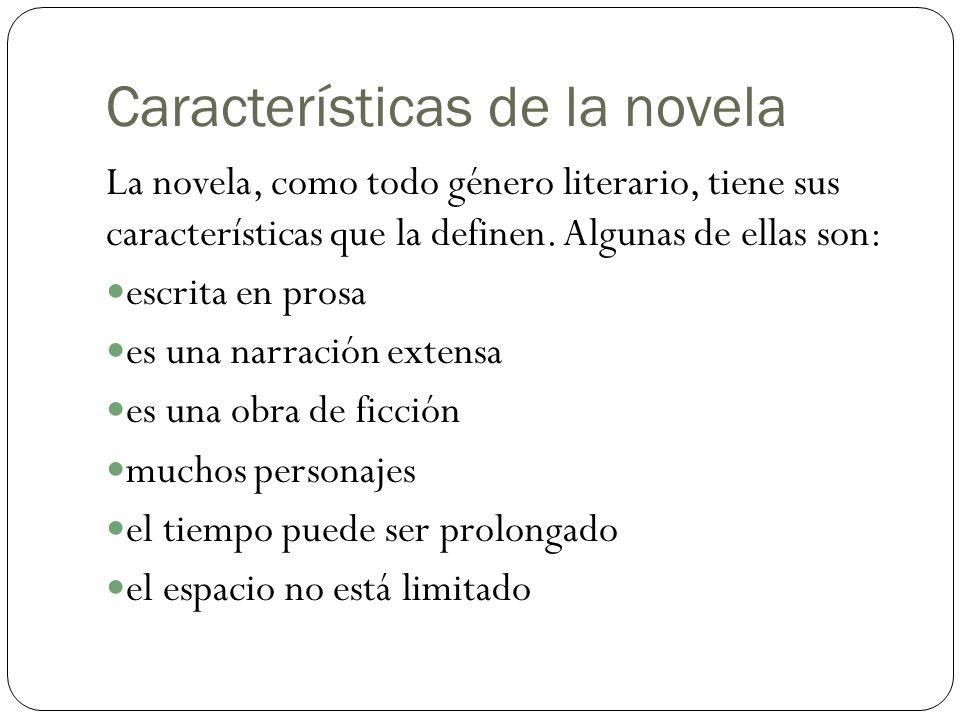 Características de la novela La novela, como todo género literario, tiene sus características que la definen. Algunas de ellas son: escrita en prosa e