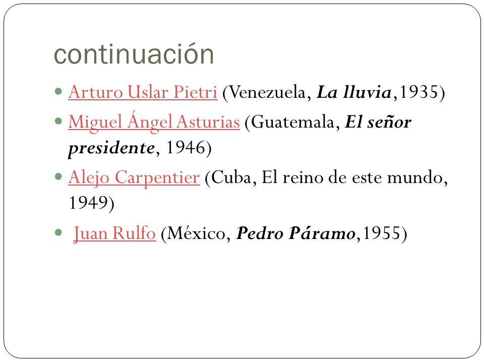 continuación Arturo Uslar Pietri (Venezuela, La lluvia,1935) Arturo Uslar Pietri Miguel Ángel Asturias (Guatemala, El señor presidente, 1946) Miguel Á