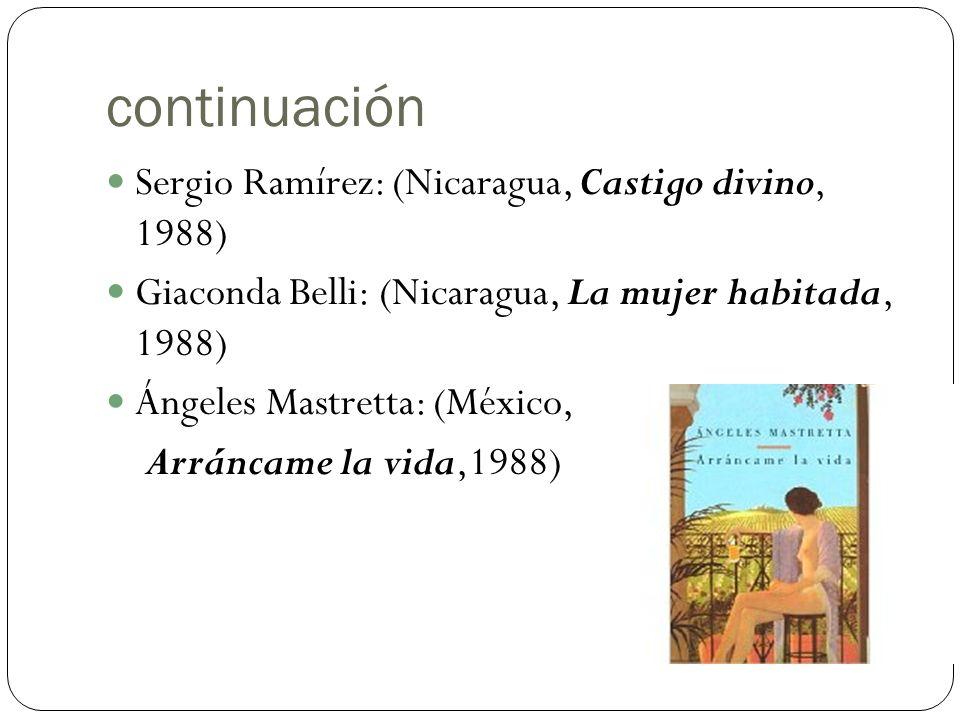 continuación Sergio Ramírez: (Nicaragua, Castigo divino, 1988) Giaconda Belli: (Nicaragua, La mujer habitada, 1988) Ángeles Mastretta: (México, Arránc