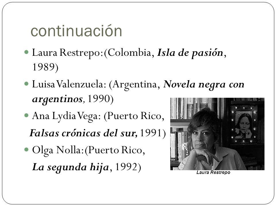continuación Laura Restrepo:(Colombia, Isla de pasión, 1989) Luisa Valenzuela: (Argentina, Novela negra con argentinos, 1990) Ana Lydia Vega: (Puerto