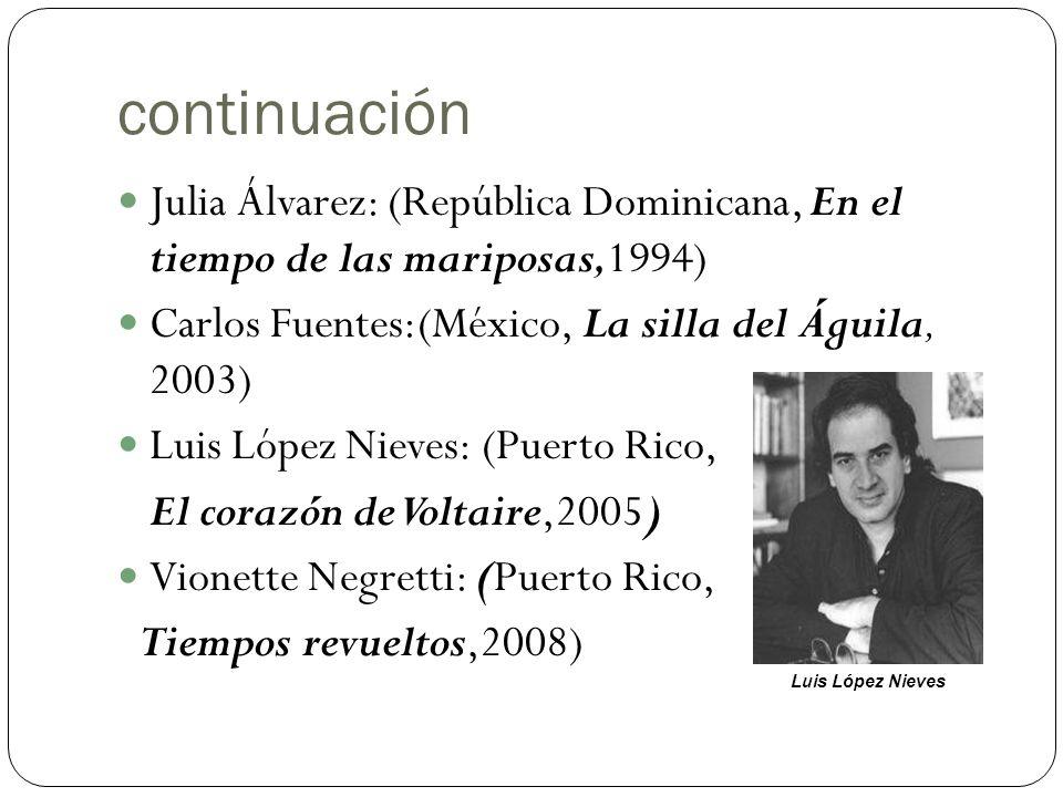 continuación Julia Álvarez: (República Dominicana, En el tiempo de las mariposas,1994) Carlos Fuentes:(México, La silla del Águila, 2003) Luis López N