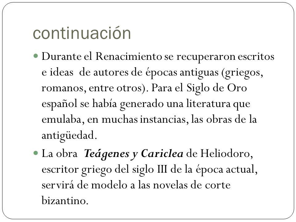 continuación Durante el Renacimiento se recuperaron escritos e ideas de autores de épocas antiguas (griegos, romanos, entre otros).