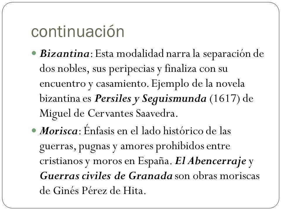continuación Bizantina: Esta modalidad narra la separación de dos nobles, sus peripecias y finaliza con su encuentro y casamiento. Ejemplo de la novel
