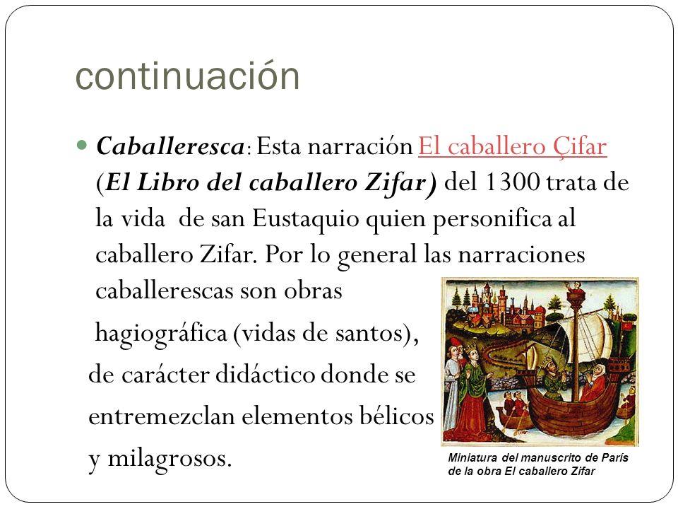 continuación Caballeresca : Esta narración El caballero Çifar (El Libro del caballero Zifar) del 1300 trata de la vida de san Eustaquio quien personifica al caballero Zifar.