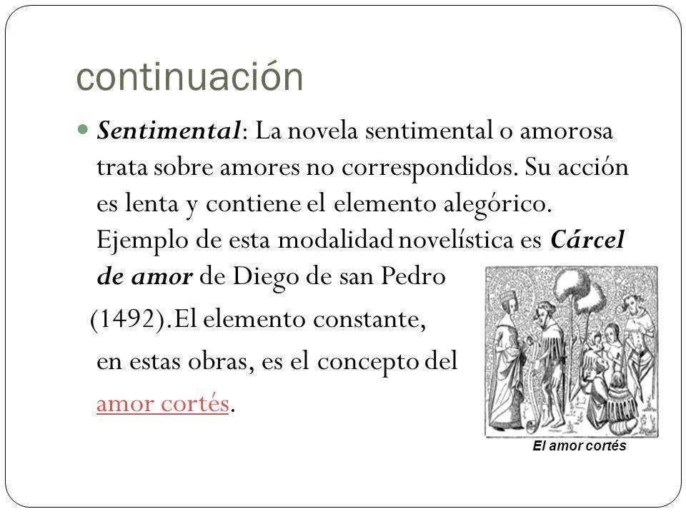 continuación Sentimental: La novela sentimental o amorosa trata sobre amores no correspondidos. Su acción es lenta y contiene el elemento alegórico. E