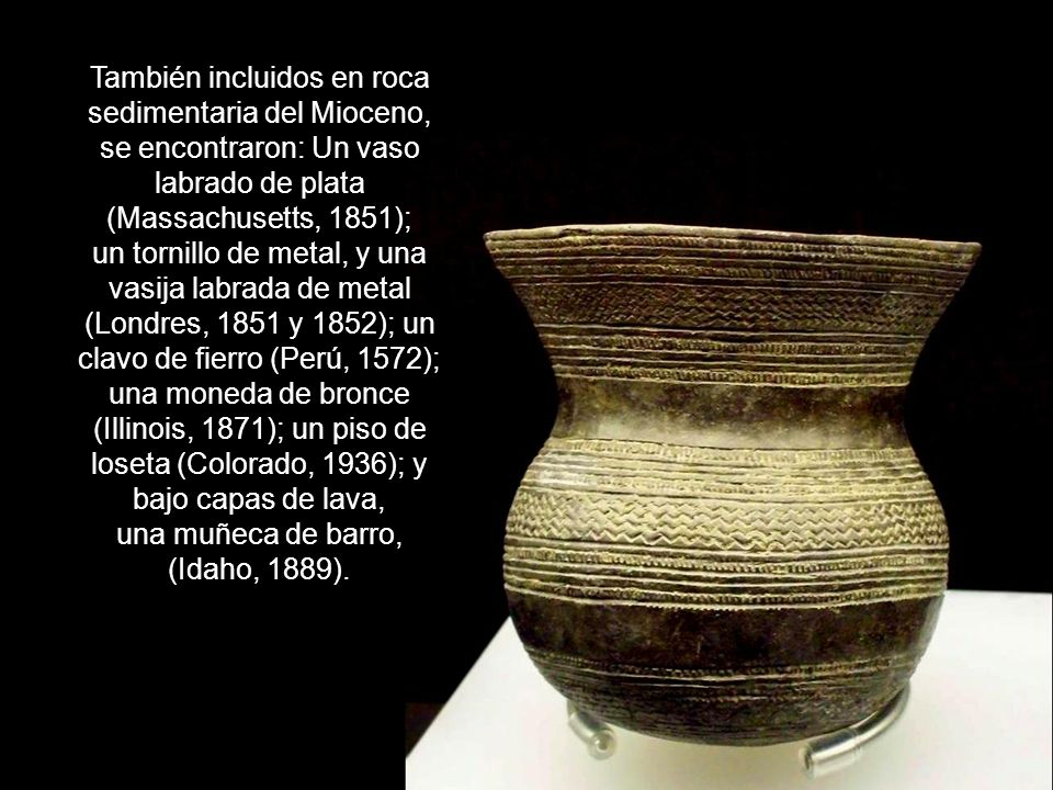 Aparte de huellas, los humanos dejaron artefactos que quedaron incluidos en 1. Carbón: Una cadena de oro (Illinois, 1891); un cubo de hierro (Austria,