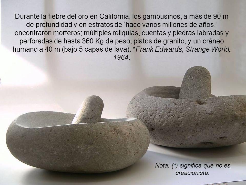 También incluidos en roca sedimentaria del Mioceno, se encontraron: Un vaso labrado de plata (Massachusetts, 1851); un tornillo de metal, y una vasija