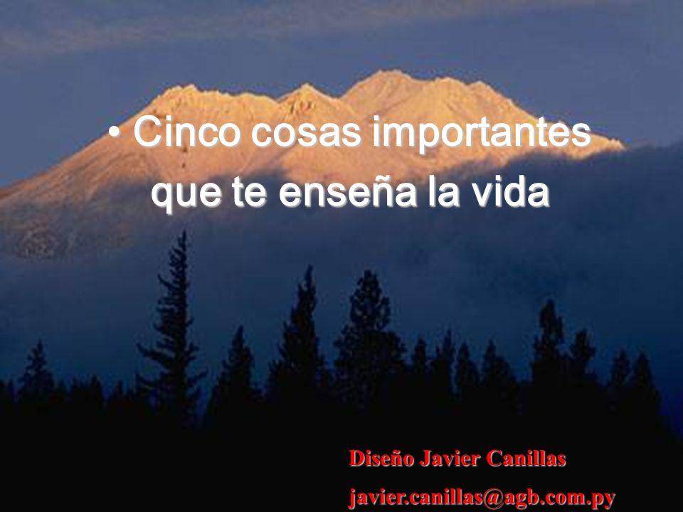 Cinco cosas importantesCinco cosas importantes que te enseña la vida Diseño Javier Canillas javier.canillas@agb.com.py