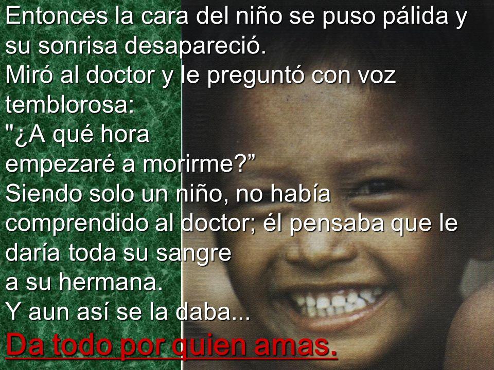 Entonces la cara del niño se puso pálida y su sonrisa desapareció. Miró al doctor y le preguntó con voz temblorosa: